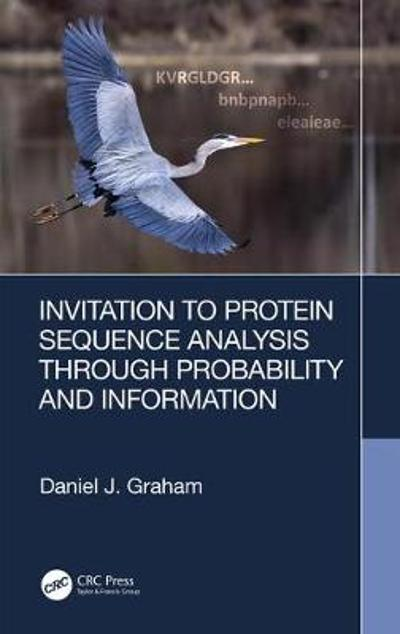 Invitation to Protein Sequence Analysis Through Probability and Information - Daniel J. Graham
