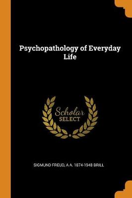 Psychopathology of Everyday Life - Sigmund Freud