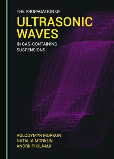 The Propagation of Ultrasonic Waves in Gas-containing Suspensions - Volodymyr Morkun