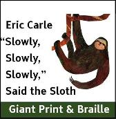 Slowly,Slowly, Slowly Said the Sloth (Giant Print & Braille version) - Eric Carle