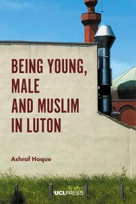 Being Young, Male and Muslim in Luton - Ashraf Hoque