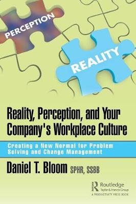 Reality, Perception, and Your Company's Workplace Culture - Daniel Bloom