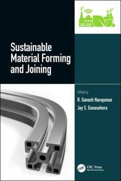 Sustainable Material Forming and Joining - R.Ganesh Narayanan
