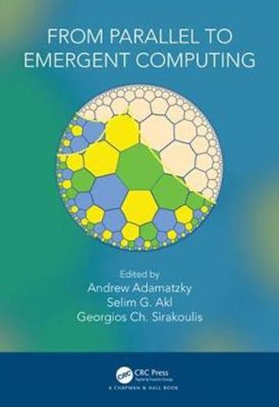 From Parallel to Emergent Computing - Andrew Adamatzky