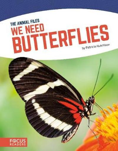Animal Files: We Need Butterflies - Patricia Hutchison