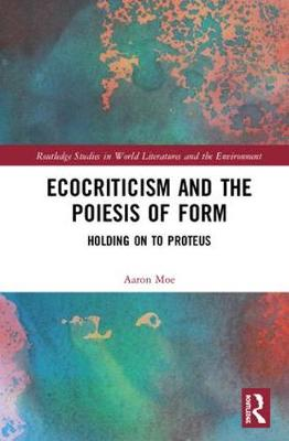 Ecocriticism and the Poiesis of Form - Aaron M. Moe