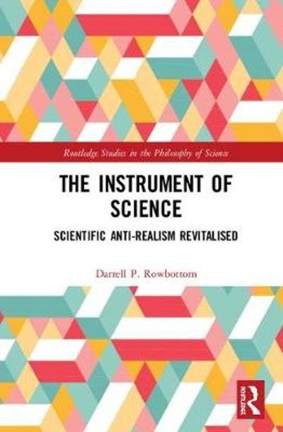 The Instrument of Science - Darrell P. Rowbottom
