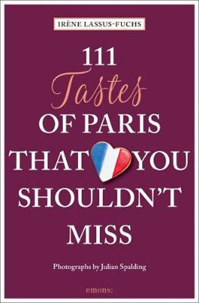 111 Tastes of Paris That You Shouldn't Miss - ,Irene Lassus-Fuchs
