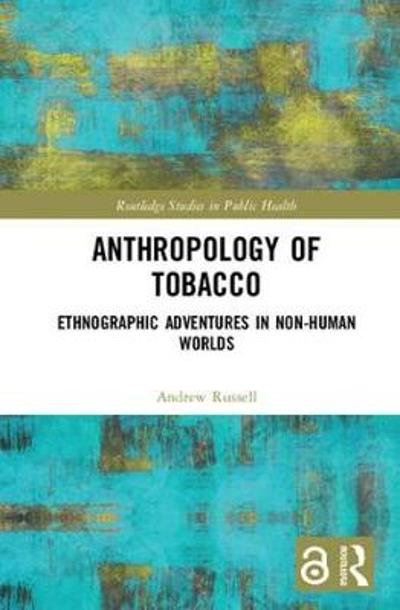 Anthropology of Tobacco [Open Access] - Andrew Russell