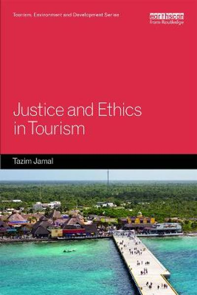 Justice and Ethics in Tourism - Tazim Jamal