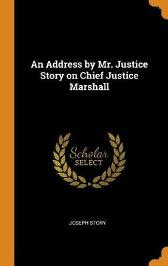 An Address by Mr. Justice Story on Chief Justice Marshall - Joseph Story
