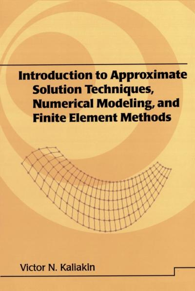 Introduction to Approximate Solution Techniques, Numerical Modeling, and Finite Element Methods - Victor N. Kaliakin