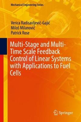 Multi-Stage and Multi-Time Scale Feedback Control of Linear Systems with Applications to Fuel Cells - Verica Radisavljevic-Gajic