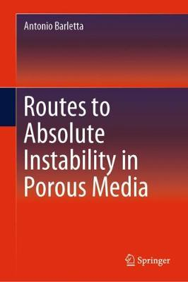 Routes to Absolute Instability in Porous Media - Antonio Barletta