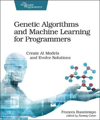 Genetic Algorithms and Machine Learning for Programmers - Frances Buontempo