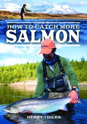 How to Catch More Salmon - Henry J. Giles