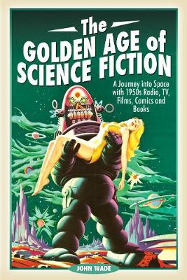 The Golden Age of Science Fiction - John Wade