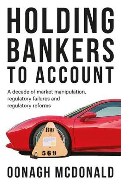 Holding Bankers to Account - Oonagh McDonald