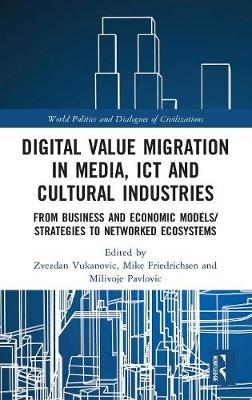 Digital Value Migration in Media, ICT and Cultural Industries - Zvezdan Vukanovic