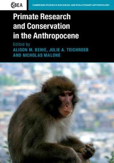 Primate Research and Conservation in the Anthropocene - Alison M. Behie