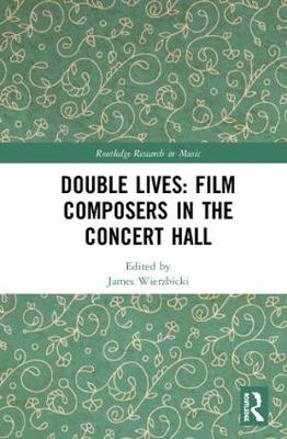 Double Lives: Film Composers in the Concert Hall - James Wierzbicki