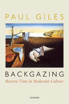 Backgazing: Reverse Time in Modernist Culture - Paul Giles
