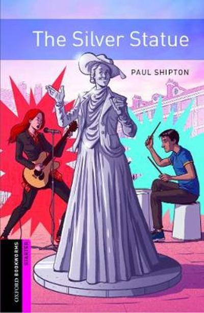 Oxford Bookworms: Starter:: The Silver Statue - Paul Shipton