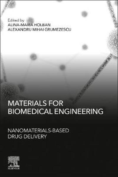Materials for Biomedical Engineering: Nanomaterials-based Drug Delivery - Alina Maria Holban