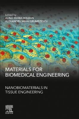 Materials for Biomedical Engineering: Nanobiomaterials in Tissue Engineering - Grumezescu