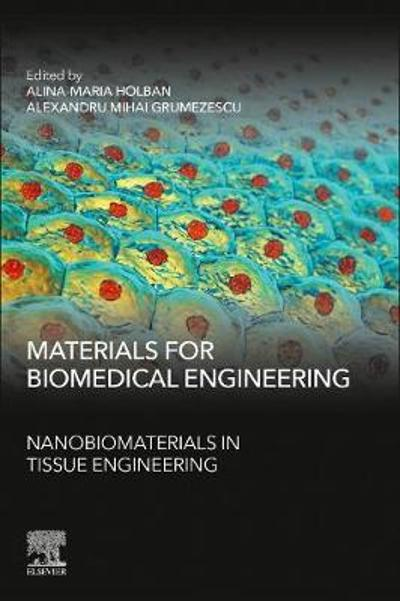 Materials for Biomedical Engineering: Nanobiomaterials in Tissue Engineering - Alina Maria Holban