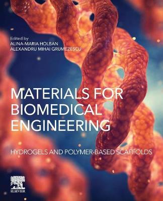 Materials for Biomedical Engineering: Hydrogels and Polymer-based Scaffolds - Holban