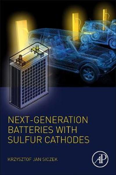 Next-generation Batteries with Sulfur Cathodes - Krzysztof Jan Siczek