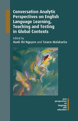 Conversation Analytic Perspectives on English Language Learning, Teaching and Testing in Global Contexts - Hanh thi Nguyen