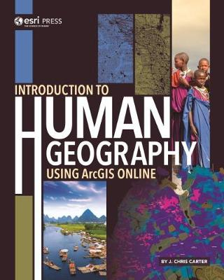 Introduction to Human Geography Using ArcGIS Online - J. Chris Carter