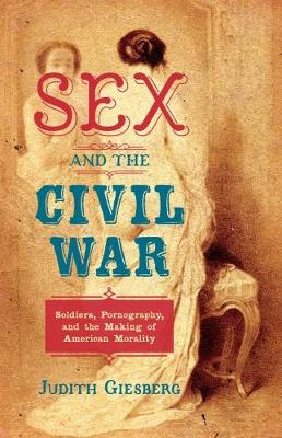 Sex and the Civil War - Judith Giesberg
