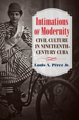 Intimations of Modernity - Louis A. Perez Jr
