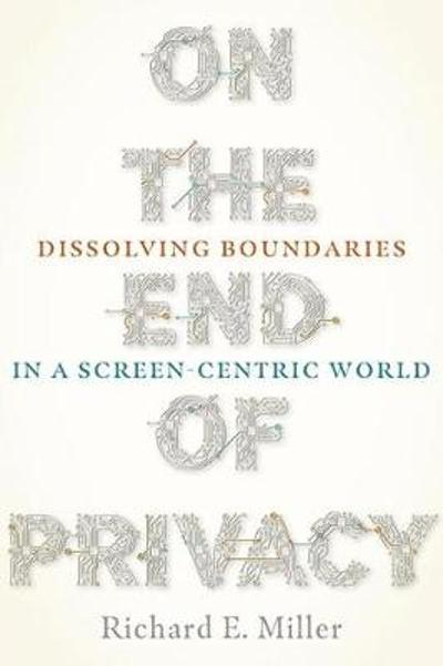 On the End of Privacy - Richard E. Miller