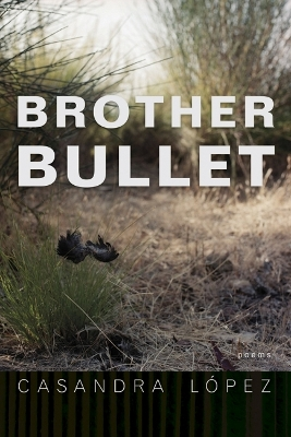 Brother Bullet - Casandra Lopez