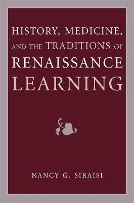 History, Medicine, and the Traditions of Renaissance Learning - Nancy G. Siraisi