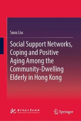 Social Support Networks, Coping and Positive Aging Among the Community-Dwelling Elderly in Hong Kong - Susu Liu