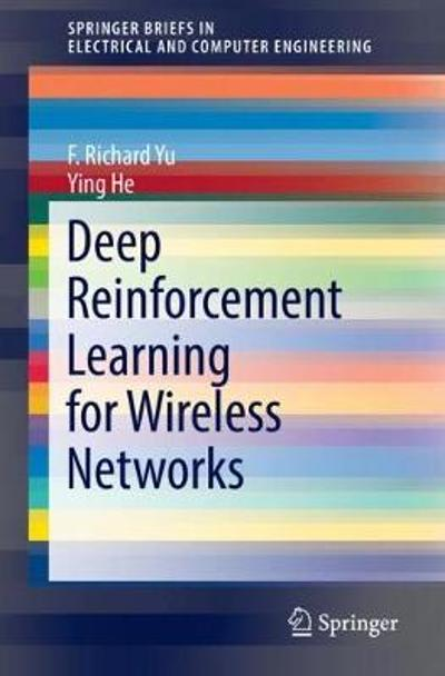 Deep Reinforcement Learning for Wireless Networks - F. Richard Yu