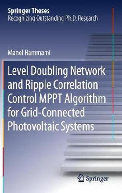 Level Doubling Network and Ripple Correlation Control MPPT Algorithm for Grid-Connected Photovoltaic Systems - Manel Hammami