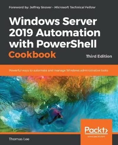 Windows Server 2019 Automation with PowerShell Cookbook - Thomas Lee