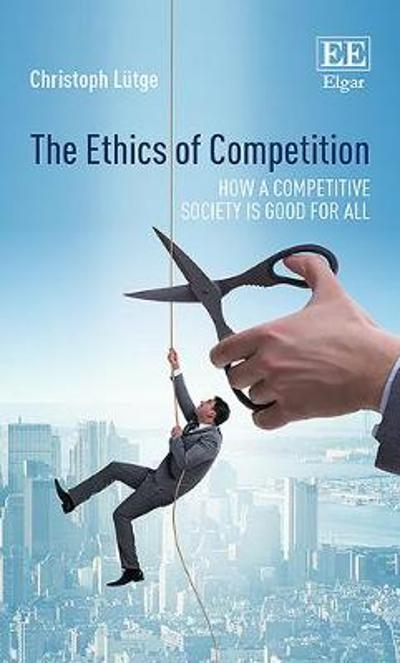 The Ethics of Competition - Christoph Lutge