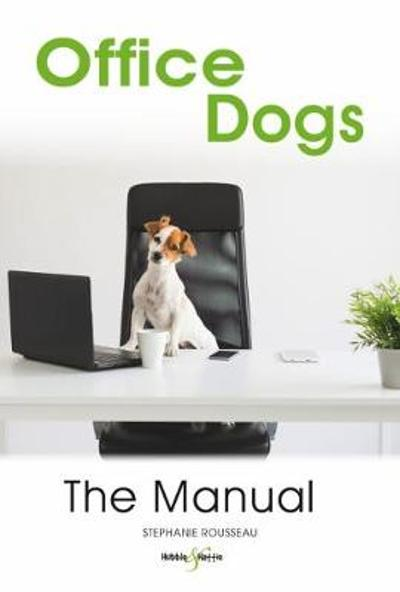 Office dogs: The Manual - Stephanie Rousseau