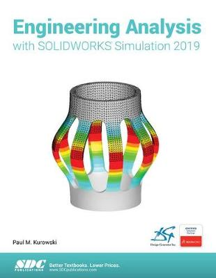 Engineering Analysis with SOLIDWORKS Simulation 2019 - Paul Kurowski