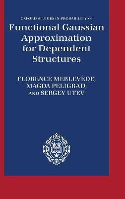 Functional Gaussian Approximation for Dependent Structures - Florence Merlevede