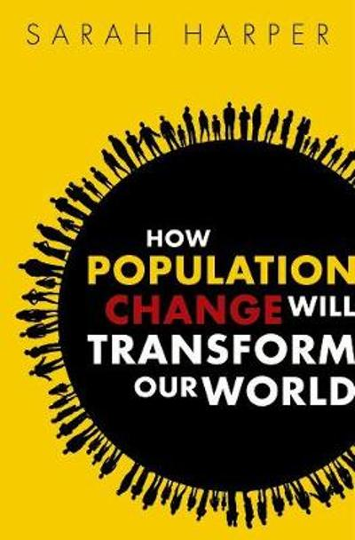 How Population Change Will Transform Our World - Sarah Harper