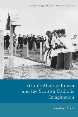 George Mackay Brown and the Scottish Catholic Imagination - Linden Bicket