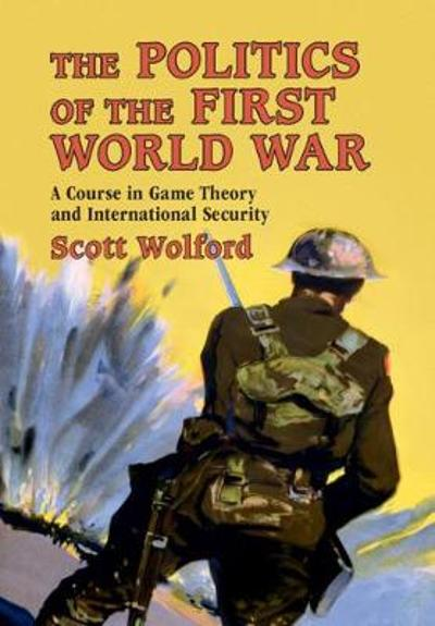 The Politics of the First World War - Scott Wolford